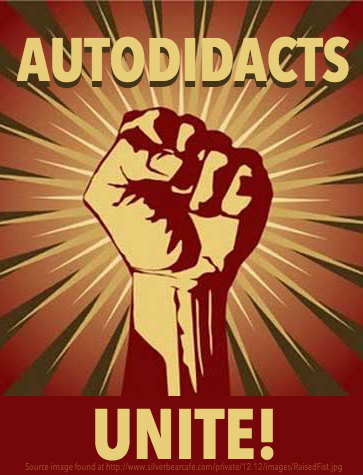 Autodidacts Unite! The 'S' Word